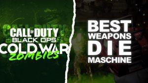 Best Weapons Guns Die Maschine Black Ops Cold War Zombies